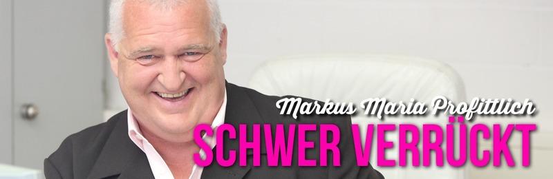 Markus Maria Profitlich: Schwer verrückt!