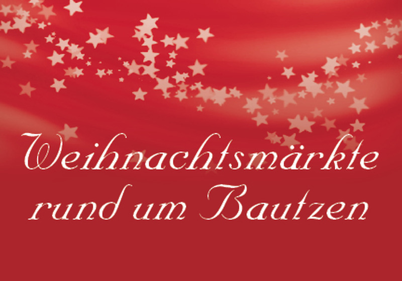 Weihnachtsmärkte rund um Bautzen